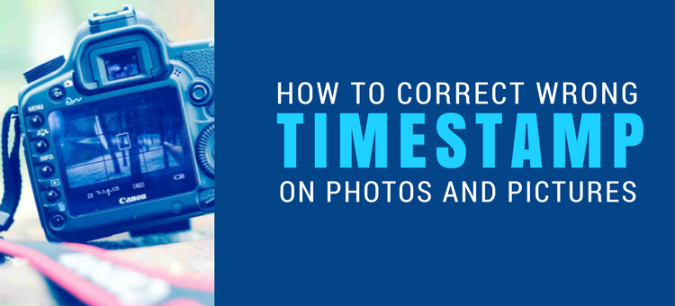 How To Correct Wrong Timestamp On Photos